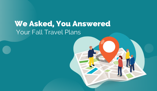 We Asked, You Answered: Your Fall Travel Plans