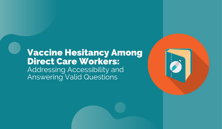 Vaccine Hesitancy Among Direct Care Workers: Addressing Accessibility and Answering Valid Questions